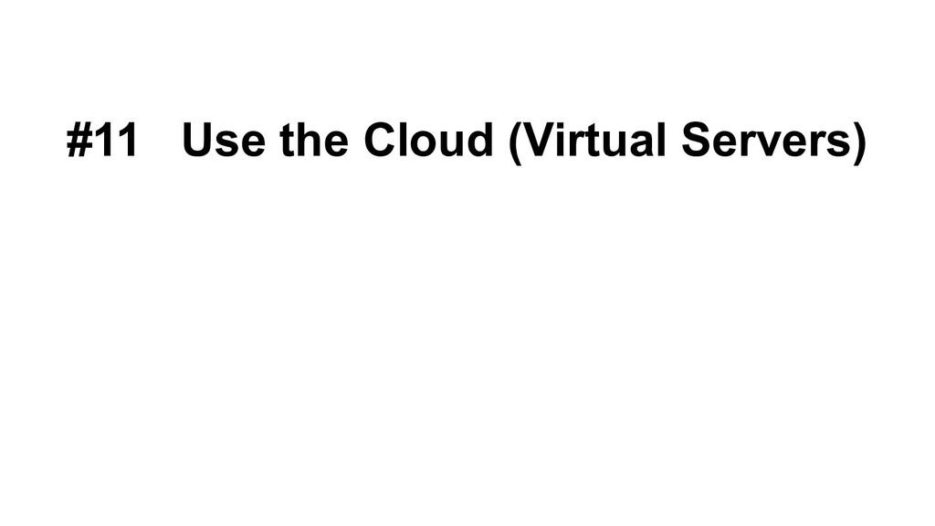 #11 Use the Cloud (Virtual Servers)