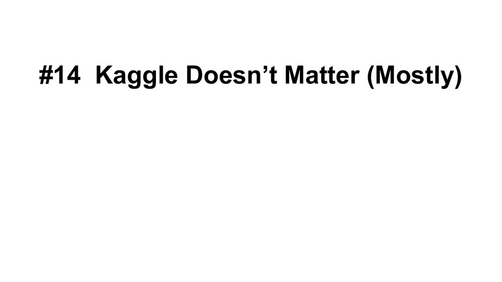 #14 Kaggle Doesn't Matter (Mostly)