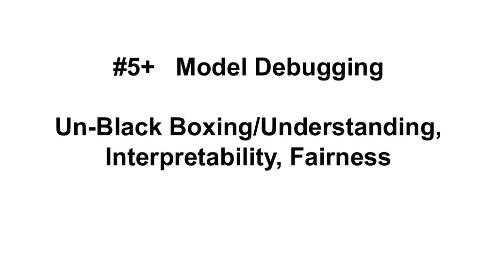 #5+ Model Debugging Un-Black Boxing/Understandi...