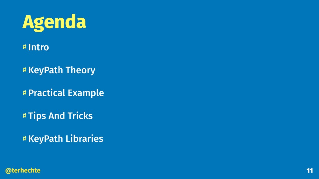 @terhechte Agenda # Intro # KeyPath Theory # Pr...