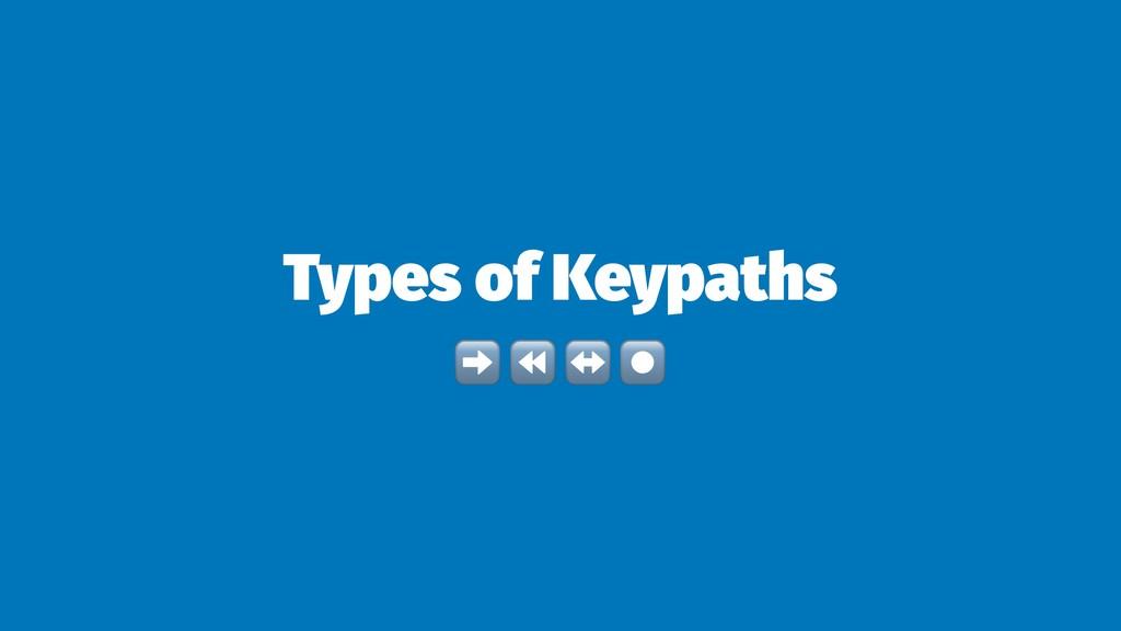 Types of Keypaths ➡ ⏪ ↔ ⏺