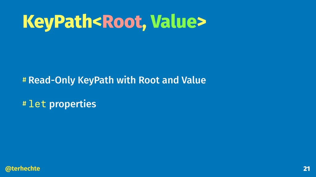 @terhechte KeyPath<Root, Value> # Read-Only Key...