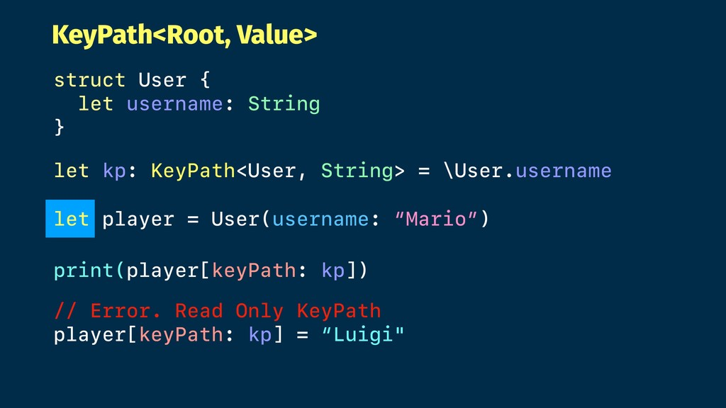 KeyPath<Root, Value> struct User { let username...