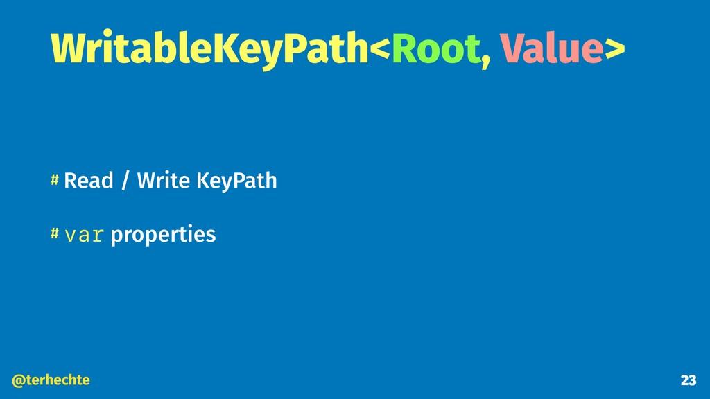 @terhechte WritableKeyPath<Root, Value> # Read ...