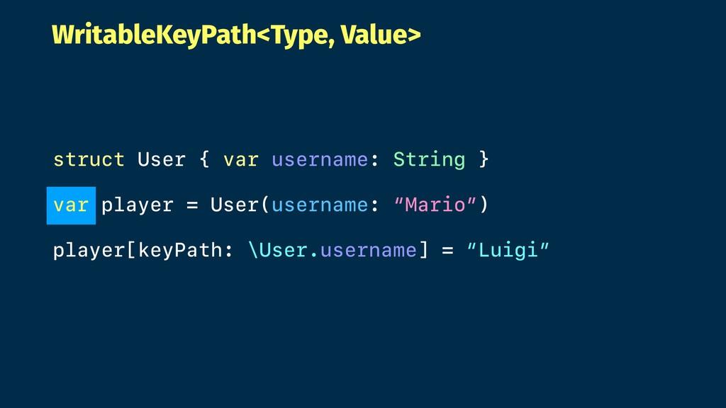WritableKeyPath<Type, Value> struct User { var ...