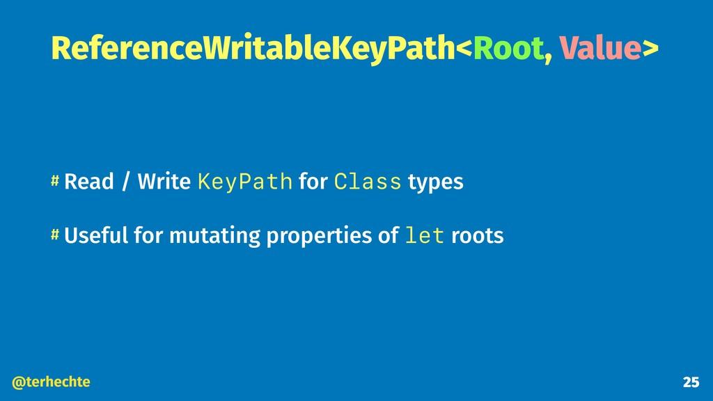 @terhechte ReferenceWritableKeyPath<Root, Value...