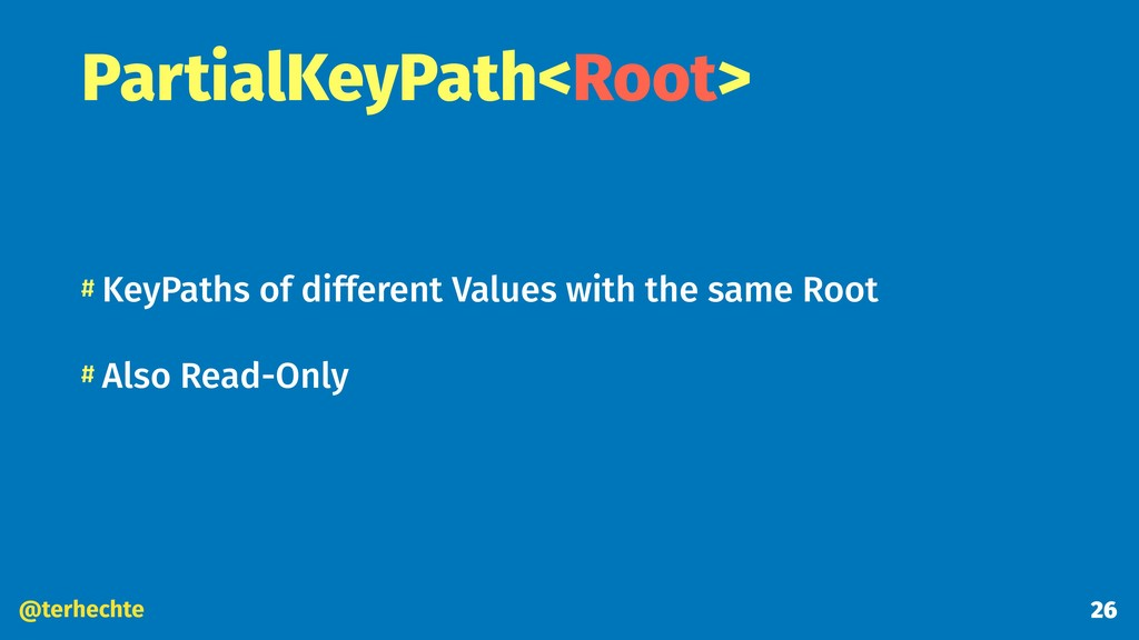 @terhechte PartialKeyPath<Root> # KeyPaths of d...