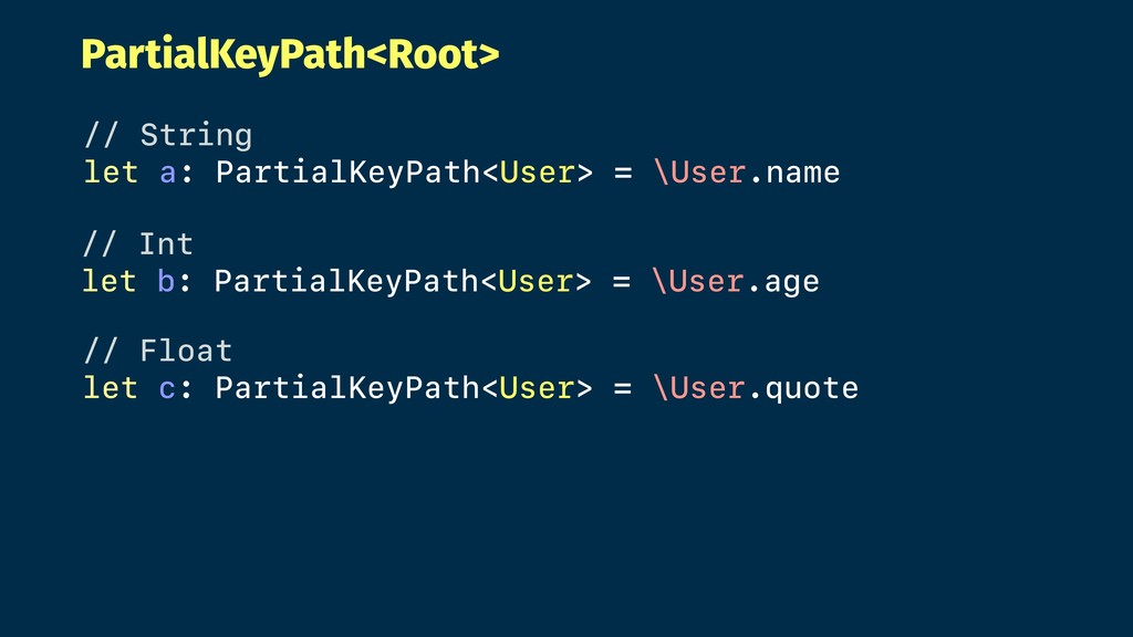 PartialKeyPath<Root> // String let a: PartialKe...