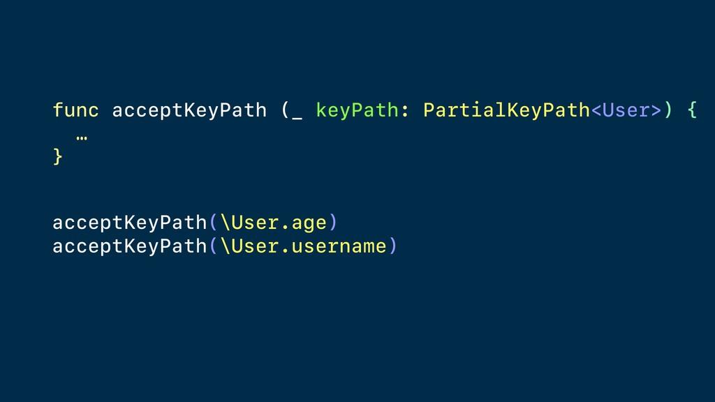 func acceptKeyPath (_ keyPath: PartialKeyPath<U...