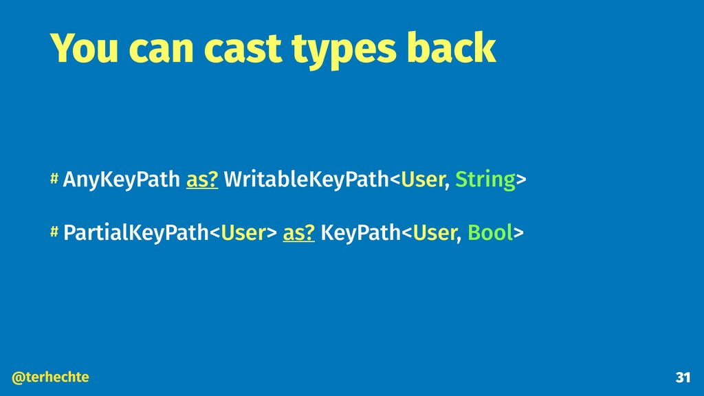 @terhechte You can cast types back # AnyKeyPath...