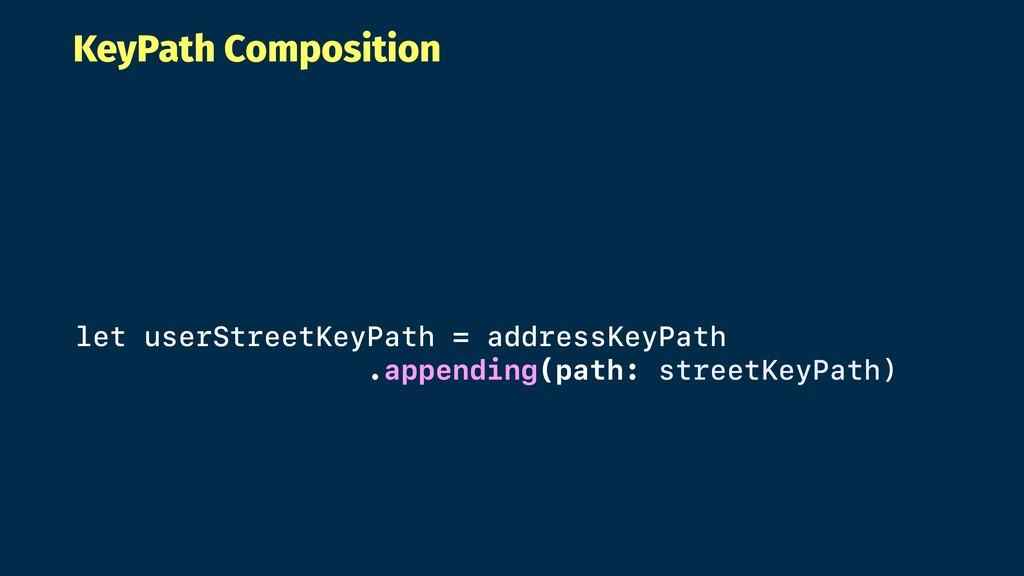 KeyPath Composition let userStreetKeyPath = add...