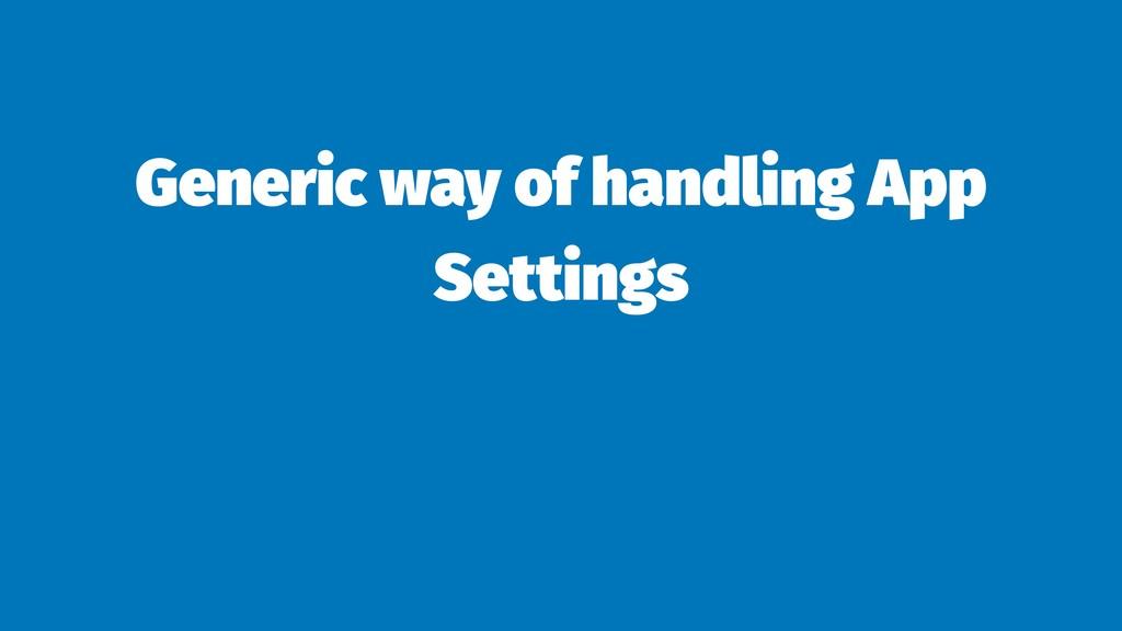 Generic way of handling App Settings