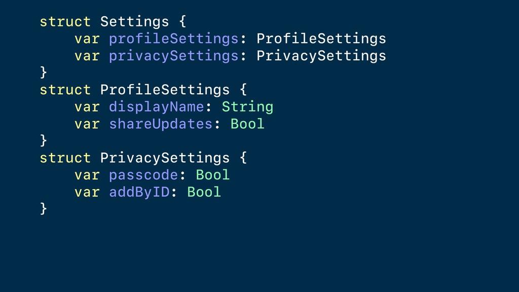 struct Settings { var profileSettings: ProfileS...