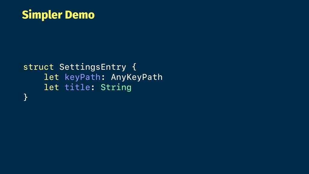 Simpler Demo struct SettingsEntry { let keyPath...