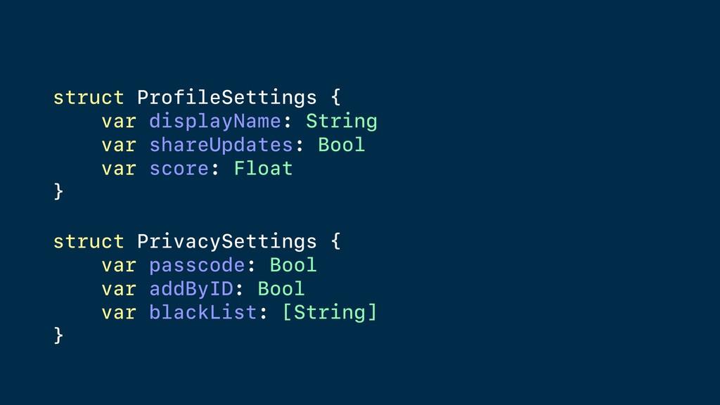 struct ProfileSettings { var displayName: Strin...