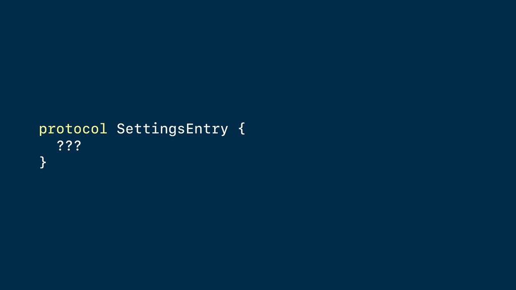 protocol SettingsEntry { ??? }