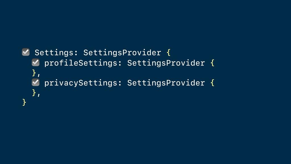 ☑ Settings: SettingsProvider { ☑ profileSetting...