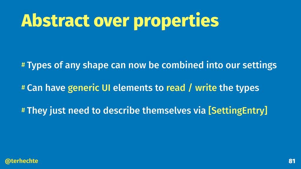 @terhechte Abstract over properties # Types of ...