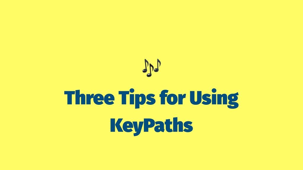 Three Tips for Using KeyPaths