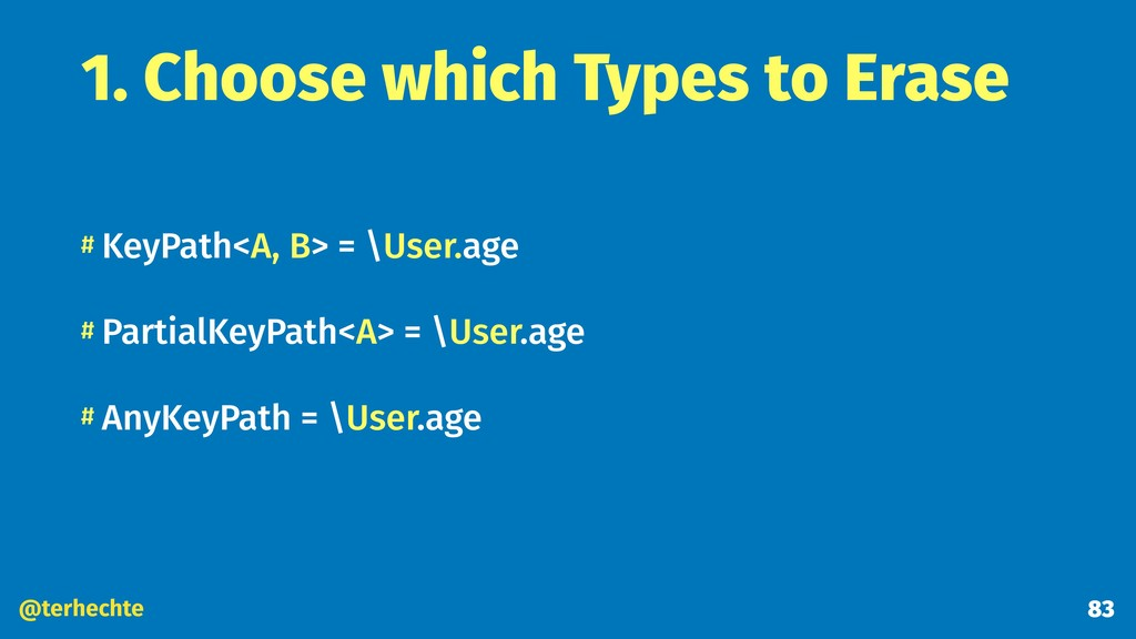 @terhechte 1. Choose which Types to Erase # Key...
