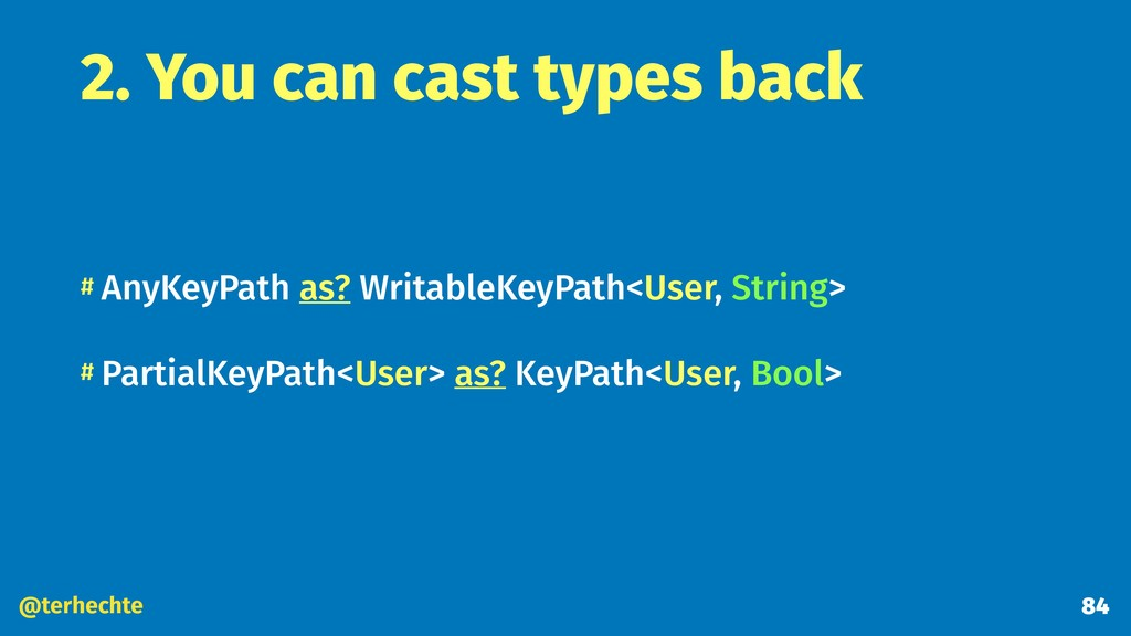 @terhechte 2. You can cast types back # AnyKeyP...