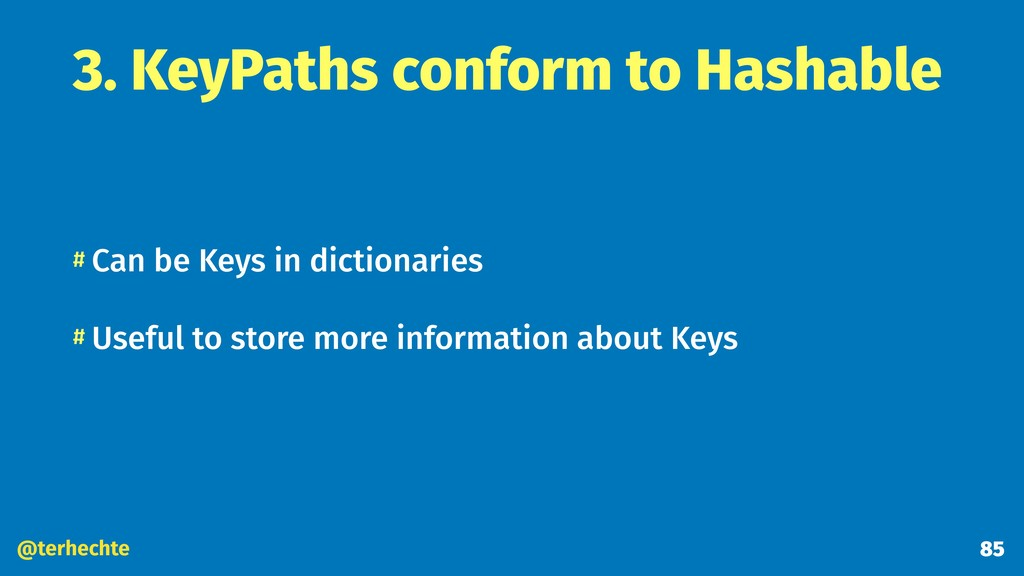 @terhechte 3. KeyPaths conform to Hashable # Ca...