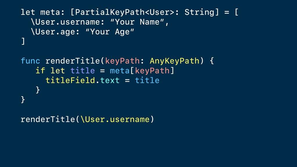 let meta: [PartialKeyPath<User>: String] = [ \U...