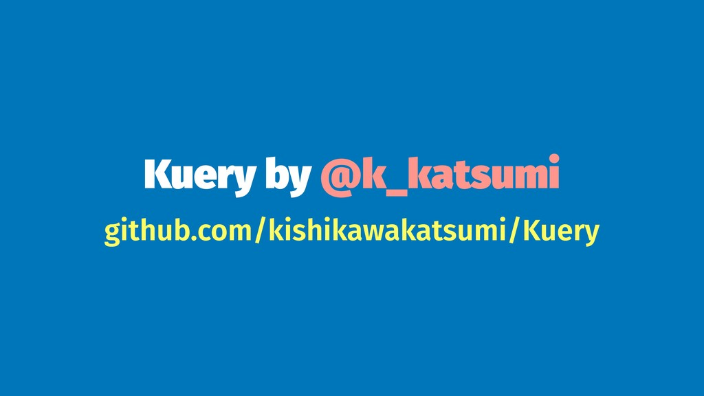 Kuery by @k_katsumi github.com/kishikawakatsumi...