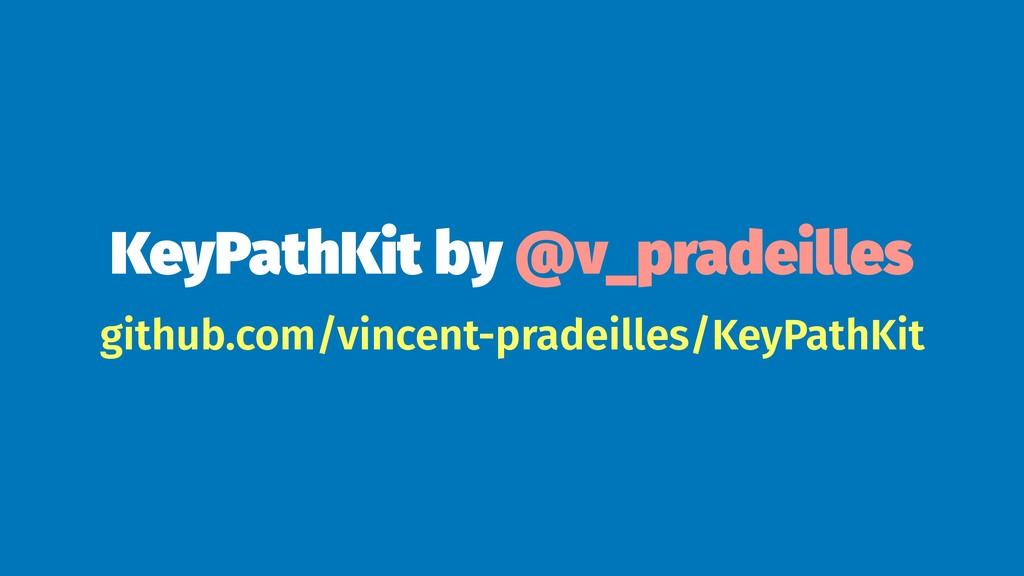KeyPathKit by @v_pradeilles github.com/vincent-...