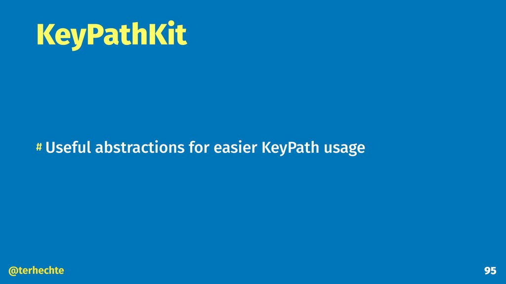 @terhechte KeyPathKit # Useful abstractions for...