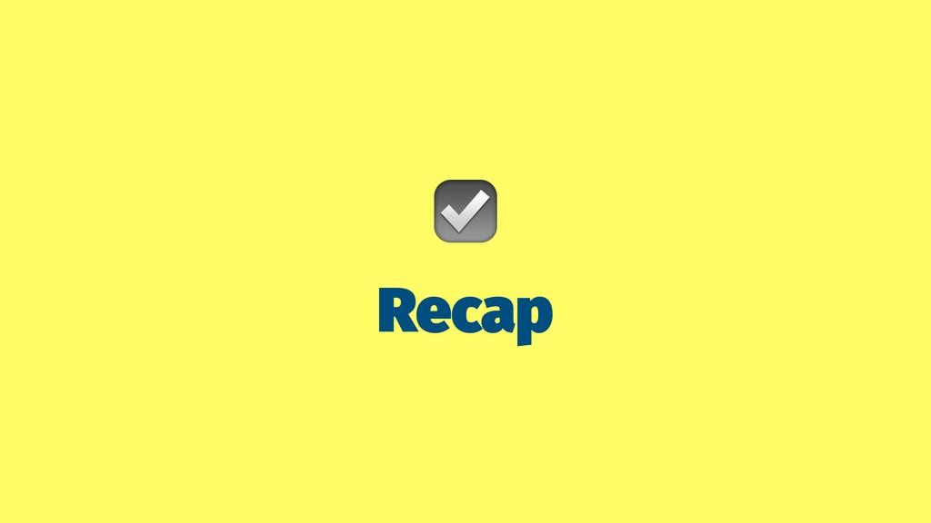 ☑ Recap
