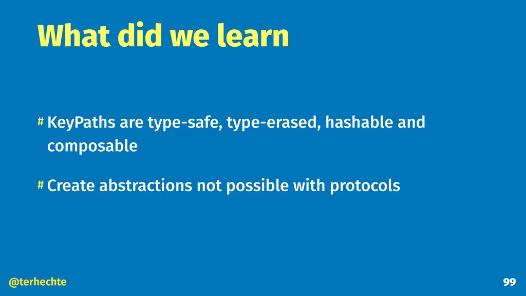 @terhechte What did we learn # KeyPaths are typ...