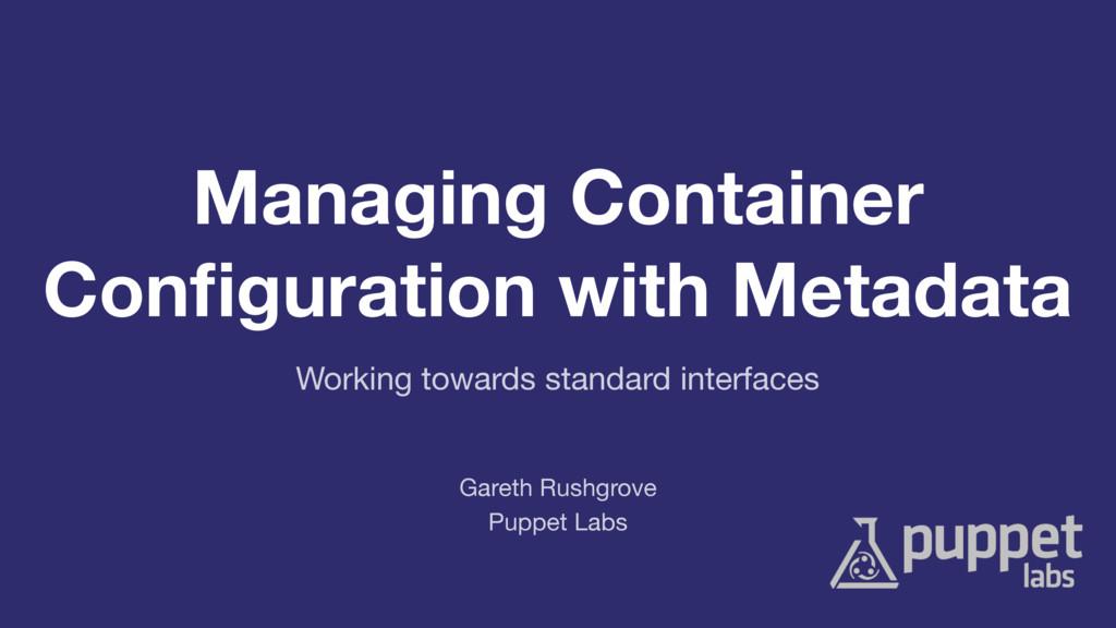 Managing Container Configuration with Metadata P...