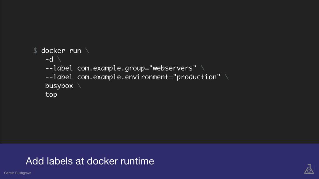 "$ docker run \ -d \ --label com.example.group=""..."