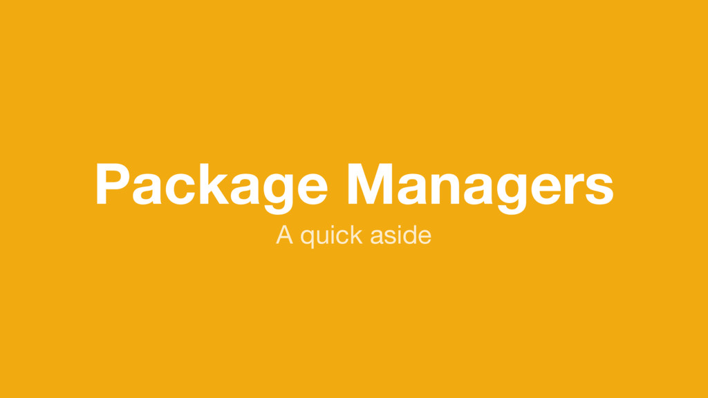 Package Managers A quick aside