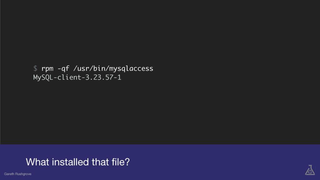 $ rpm -qf /usr/bin/mysqlaccess MySQL-client-3.2...