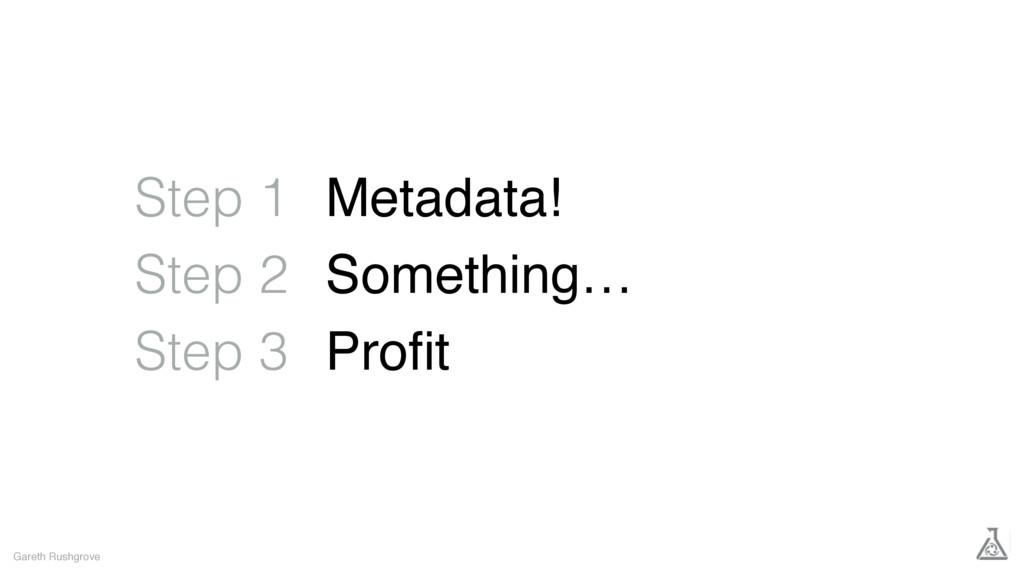 Gareth Rushgrove Step 1 Step 2 Step 3 Metadata!...