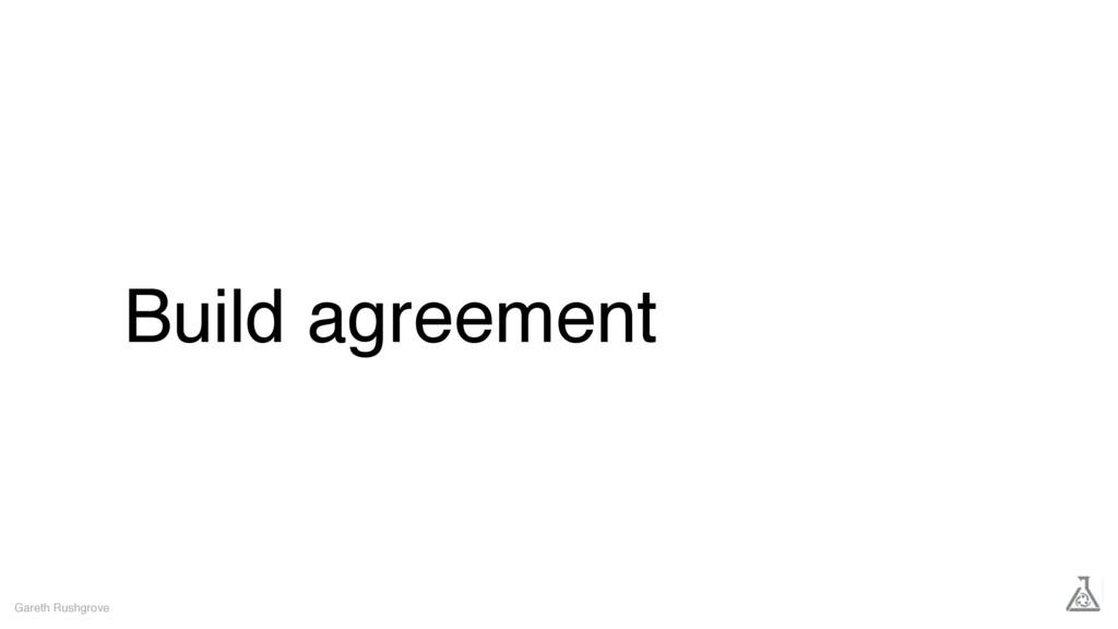 Build agreement Gareth Rushgrove