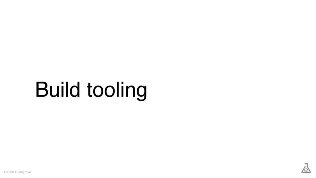 Build tooling Gareth Rushgrove