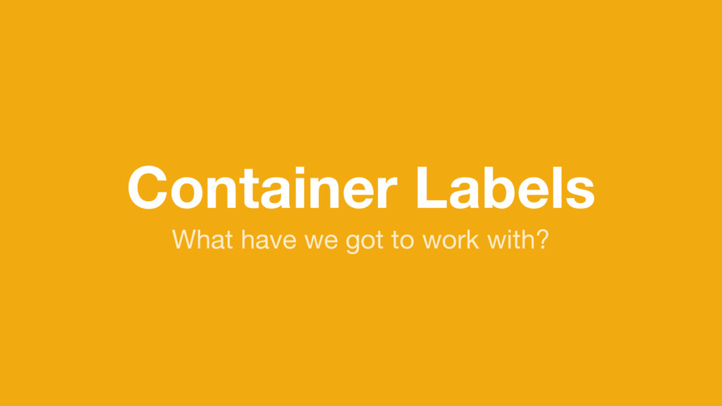 Container Labels What have we got to work with?