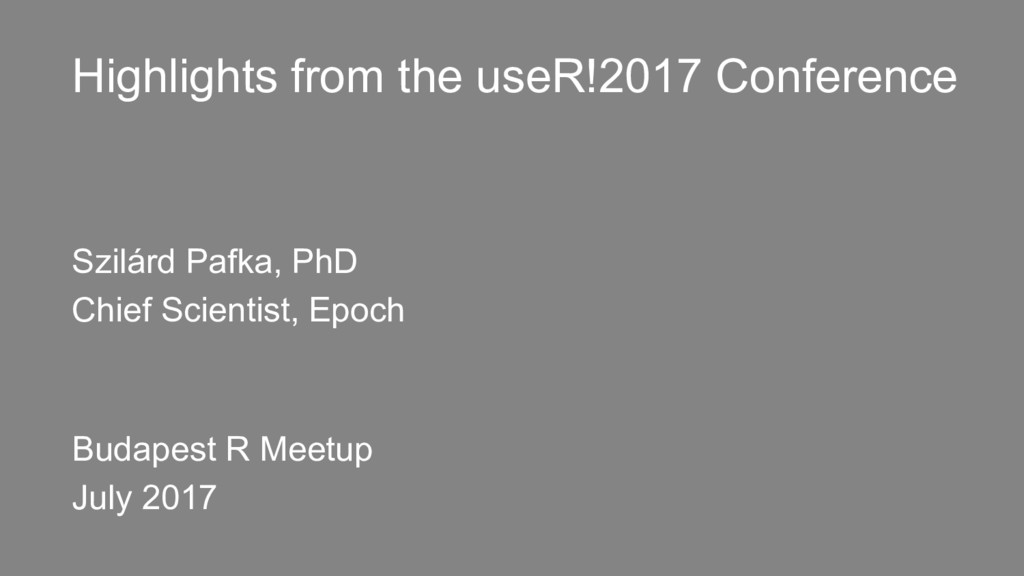 Highlights from the useR!2017 Conference Szilár...