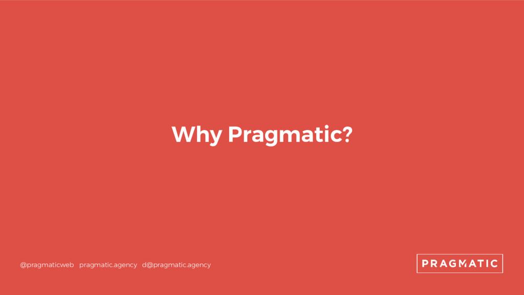 Why Pragmatic? @pragmaticweb pragmatic.agency d...