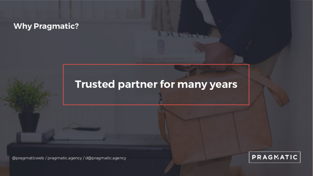 Why Pragmatic? Trusted partner for many years @...