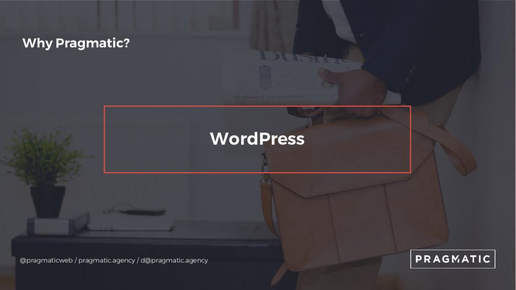 Why Pragmatic? WordPress @pragmaticweb / pragma...