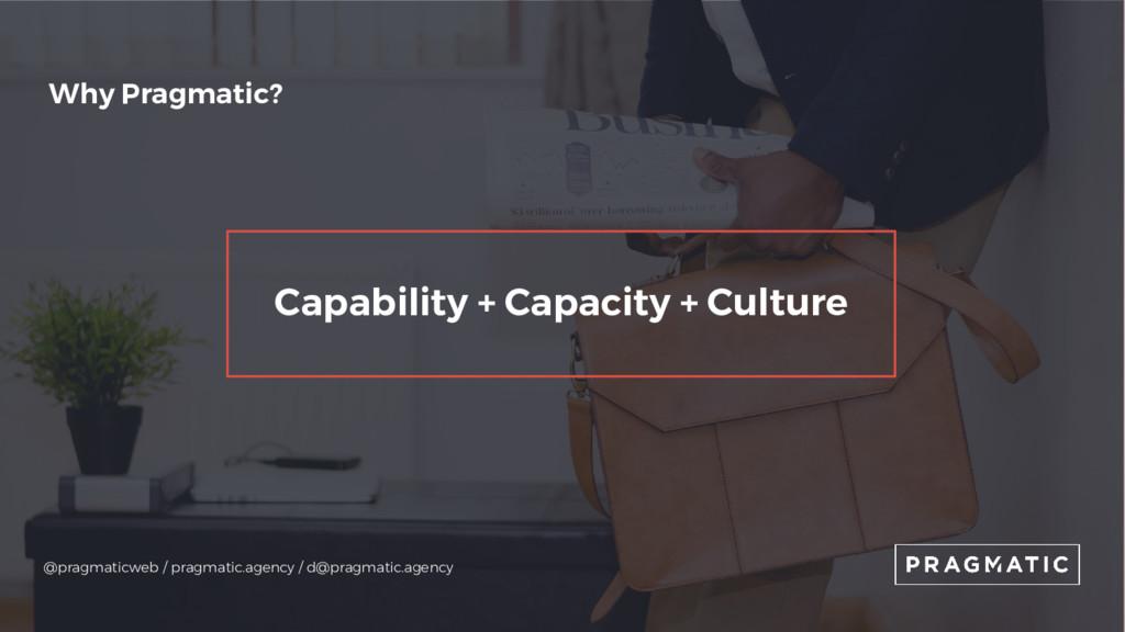 Why Pragmatic? Capability + Capacity + Culture ...