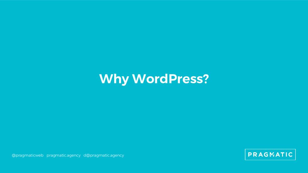 Why WordPress? @pragmaticweb pragmatic.agency d...