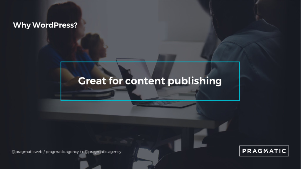 Why WordPress? Great for content publishing @pr...