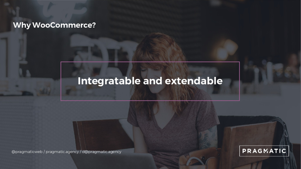Integratable and extendable Why WooCommerce? @p...