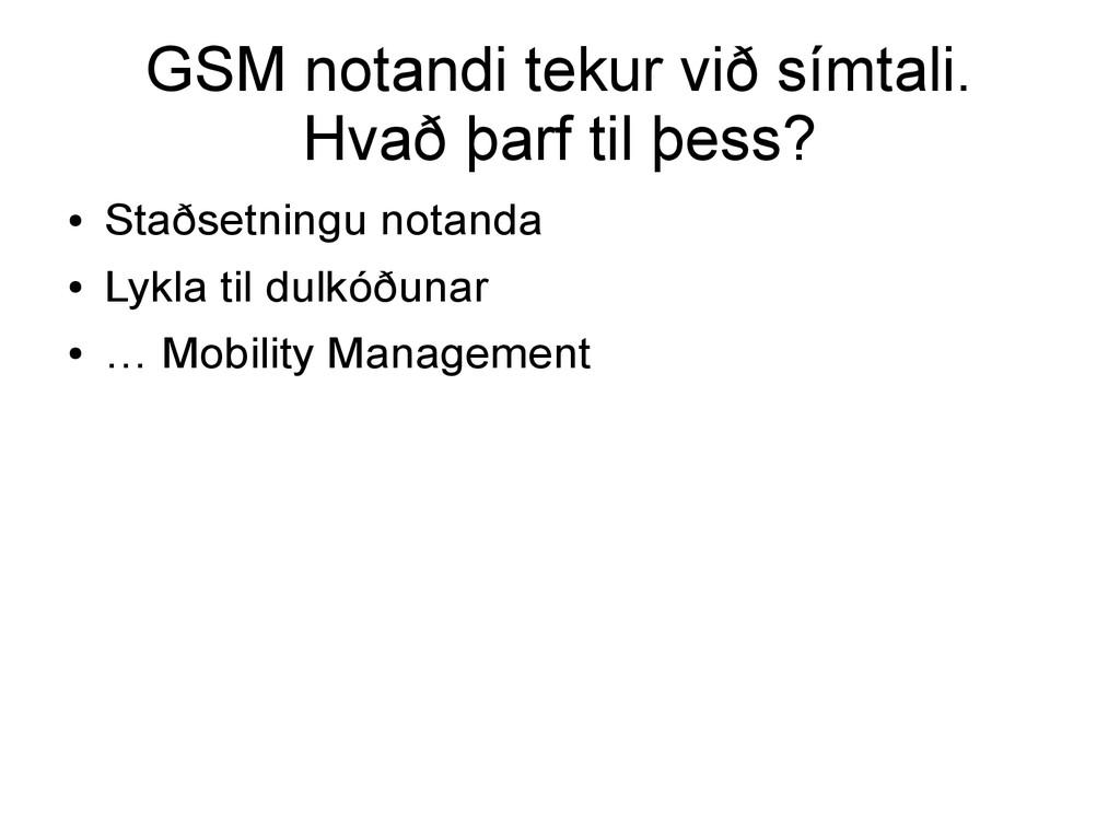 GSM notandi tekur við símtali. Hvað þarf til þe...