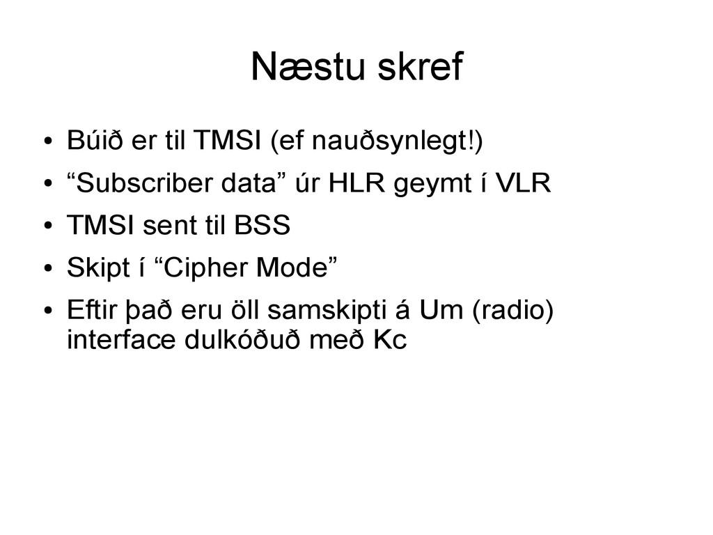 Næstu skref ● Búið er til TMSI (ef nauðsynlegt!...